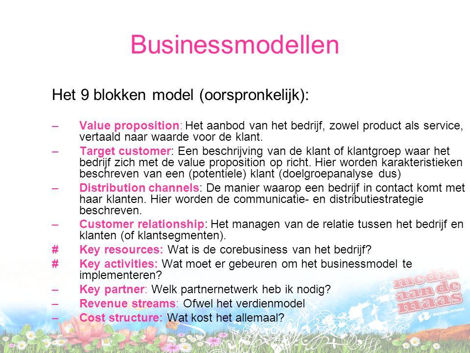 Businessmodellen Het 9 blokken model (oorspronkelijk): –Value proposition: Het aanbod van het bedrijf, zowel product als service, vertaald naar waarde