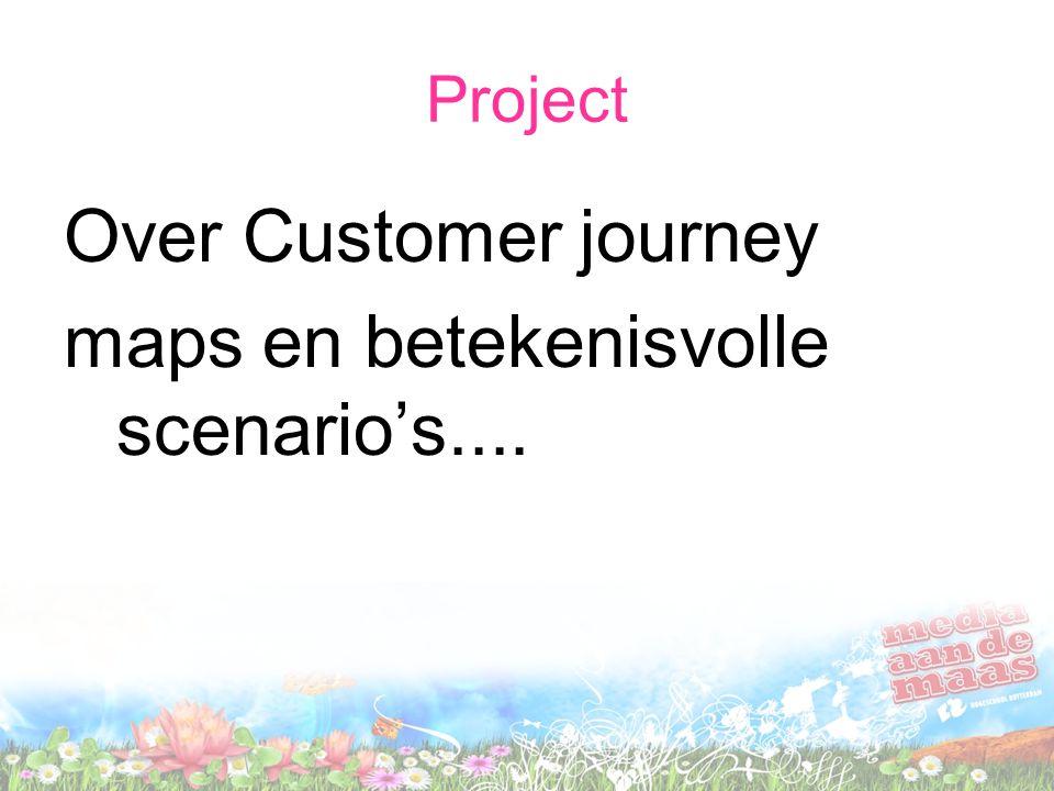 Project Over Customer journey maps en betekenisvolle scenario's....