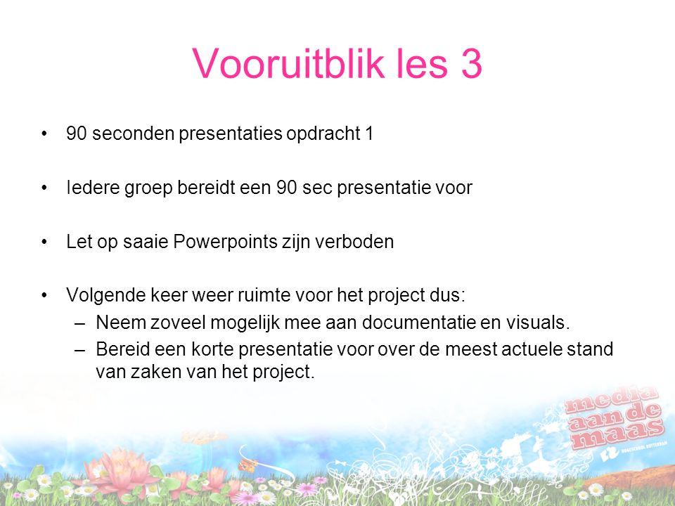 Vooruitblik les 3 90 seconden presentaties opdracht 1 Iedere groep bereidt een 90 sec presentatie voor Let op saaie Powerpoints zijn verboden Volgende
