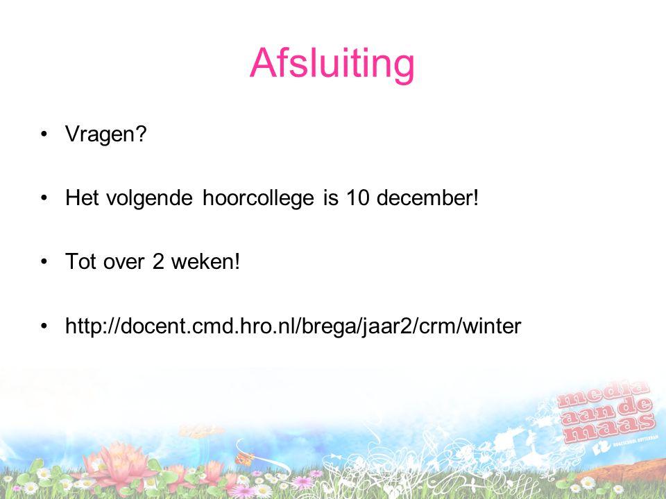 Afsluiting Vragen? Het volgende hoorcollege is 10 december! Tot over 2 weken! http://docent.cmd.hro.nl/brega/jaar2/crm/winter