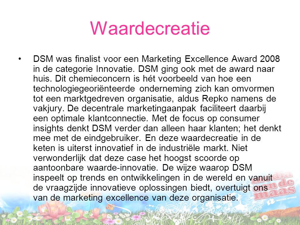 Waardecreatie DSM was finalist voor een Marketing Excellence Award 2008 in de categorie Innovatie.