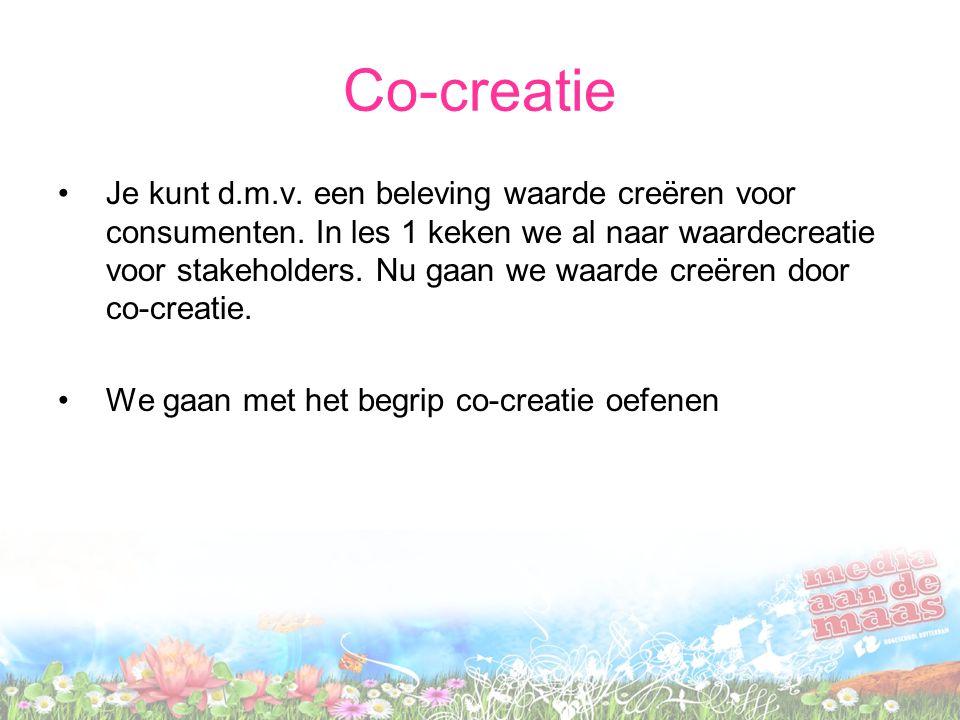 Co-creatie Je kunt d.m.v. een beleving waarde creëren voor consumenten. In les 1 keken we al naar waardecreatie voor stakeholders. Nu gaan we waarde c