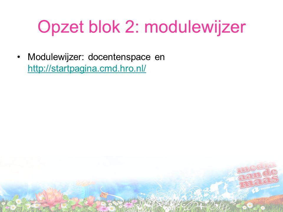 Opzet blok 2: modulewijzer Modulewijzer: docentenspace en http://startpagina.cmd.hro.nl/ http://startpagina.cmd.hro.nl/