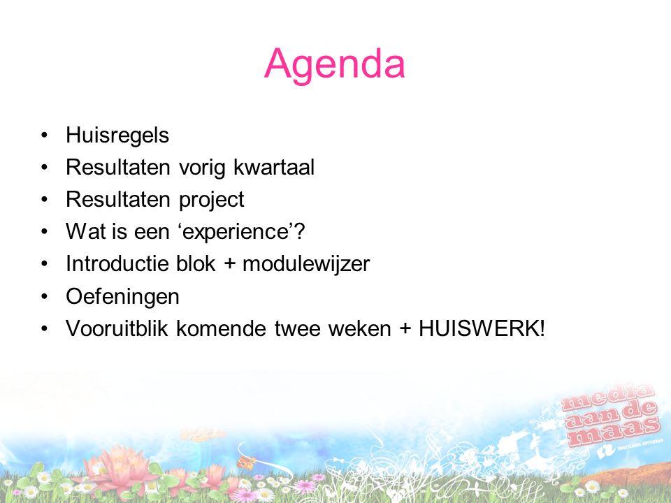 Agenda Huisregels Resultaten vorig kwartaal Resultaten project Wat is een 'experience'? Introductie blok + modulewijzer Oefeningen Vooruitblik komende