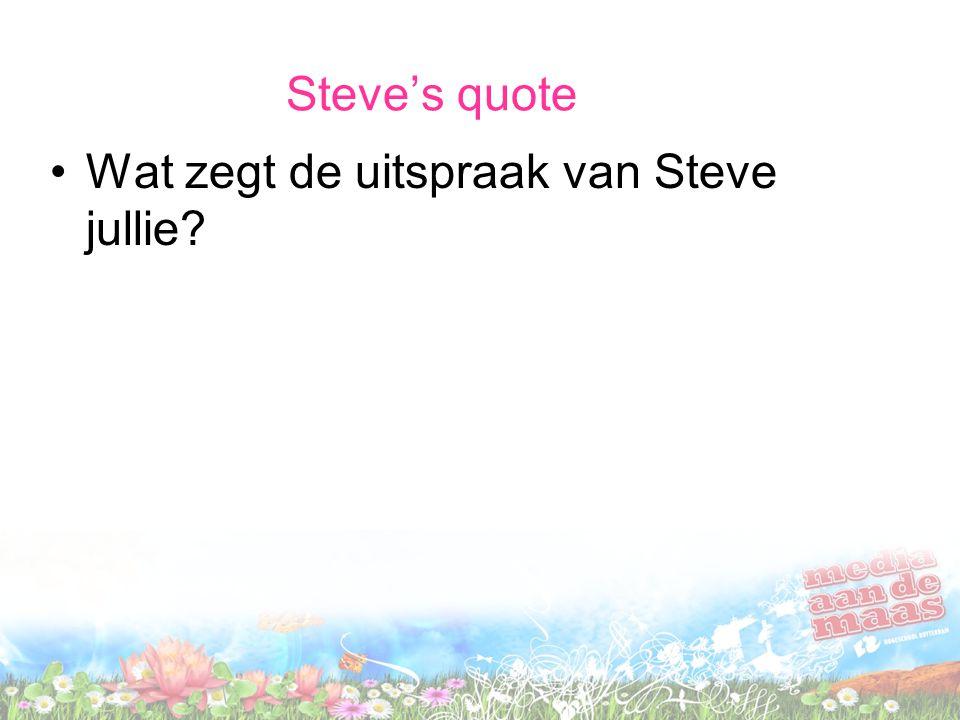 Steve's quote Wat zegt de uitspraak van Steve jullie?