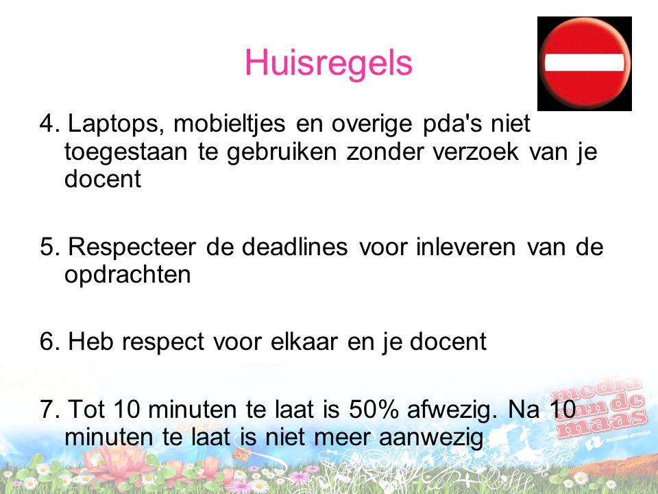 Huisregels 4. Laptops, mobieltjes en overige pda's niet toegestaan te gebruiken zonder verzoek van je docent 5. Respecteer de deadlines voor inleveren