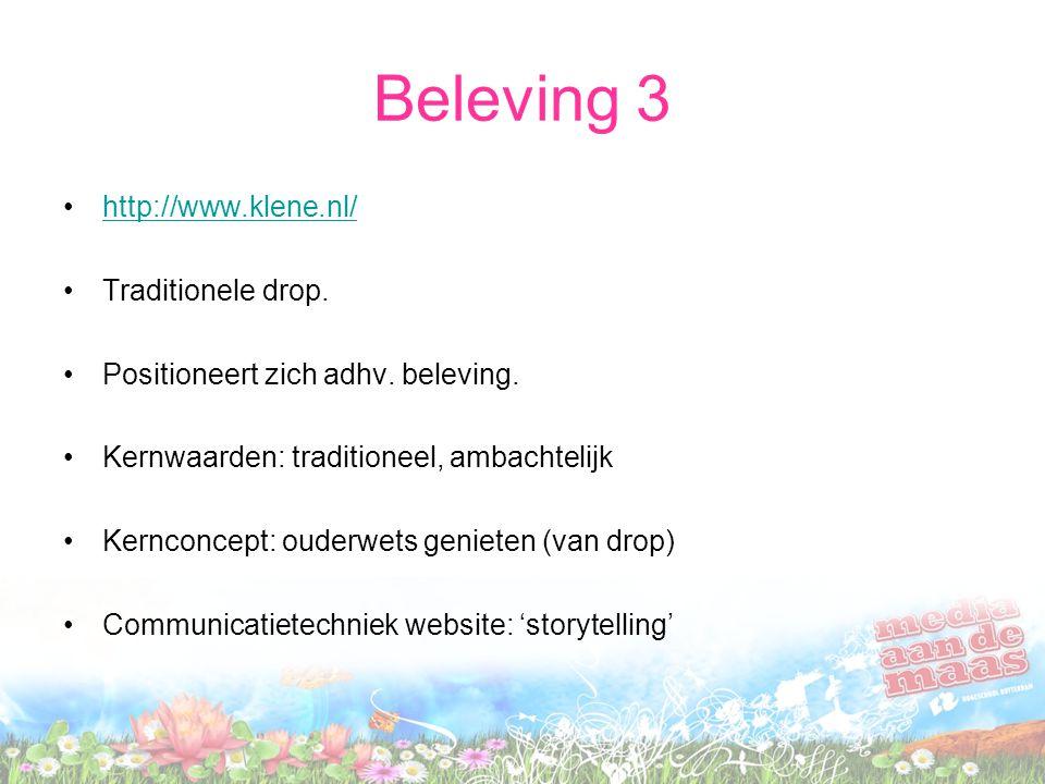 Beleving 3 http://www.klene.nl/ Traditionele drop. Positioneert zich adhv. beleving. Kernwaarden: traditioneel, ambachtelijk Kernconcept: ouderwets ge