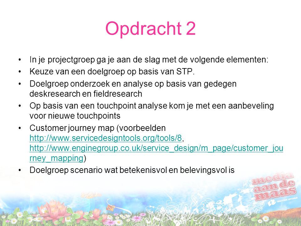 Opdracht 2 In je projectgroep ga je aan de slag met de volgende elementen: Keuze van een doelgroep op basis van STP. Doelgroep onderzoek en analyse op