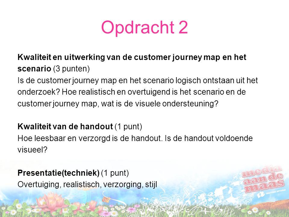 Opdracht 2 Kwaliteit en uitwerking van de customer journey map en het scenario (3 punten) Is de customer journey map en het scenario logisch ontstaan