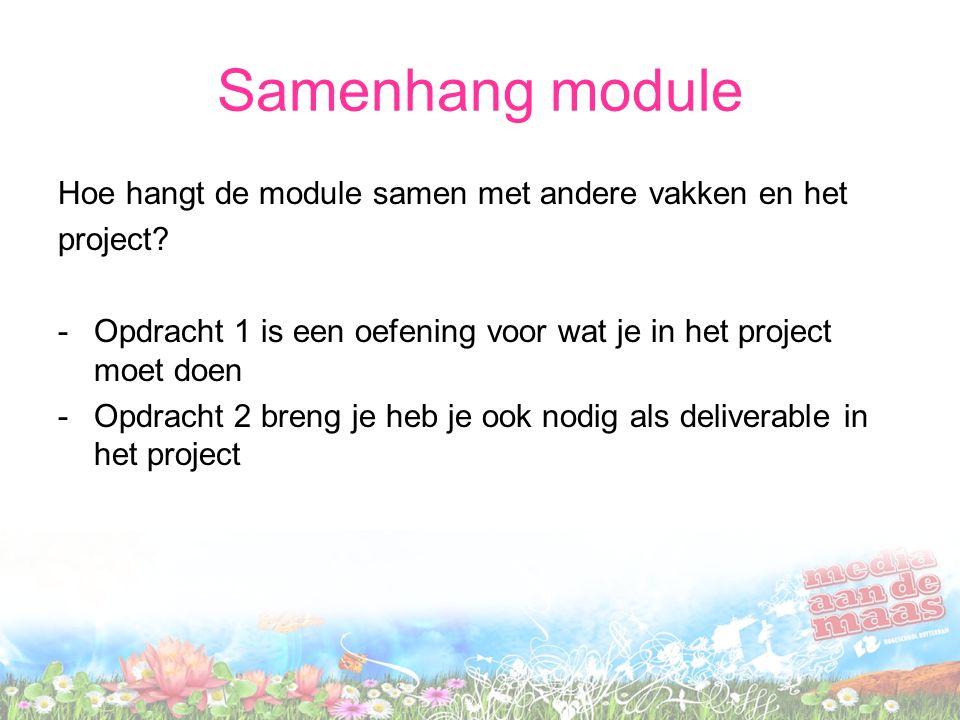Samenhang module Hoe hangt de module samen met andere vakken en het project? -Opdracht 1 is een oefening voor wat je in het project moet doen -Opdrach