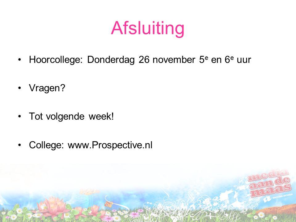 Afsluiting Hoorcollege: Donderdag 26 november 5 e en 6 e uur Vragen? Tot volgende week! College: www.Prospective.nl