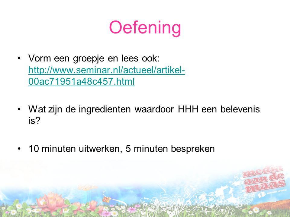 Oefening Vorm een groepje en lees ook: http://www.seminar.nl/actueel/artikel- 00ac71951a48c457.html http://www.seminar.nl/actueel/artikel- 00ac71951a48c457.html Wat zijn de ingredienten waardoor HHH een belevenis is.