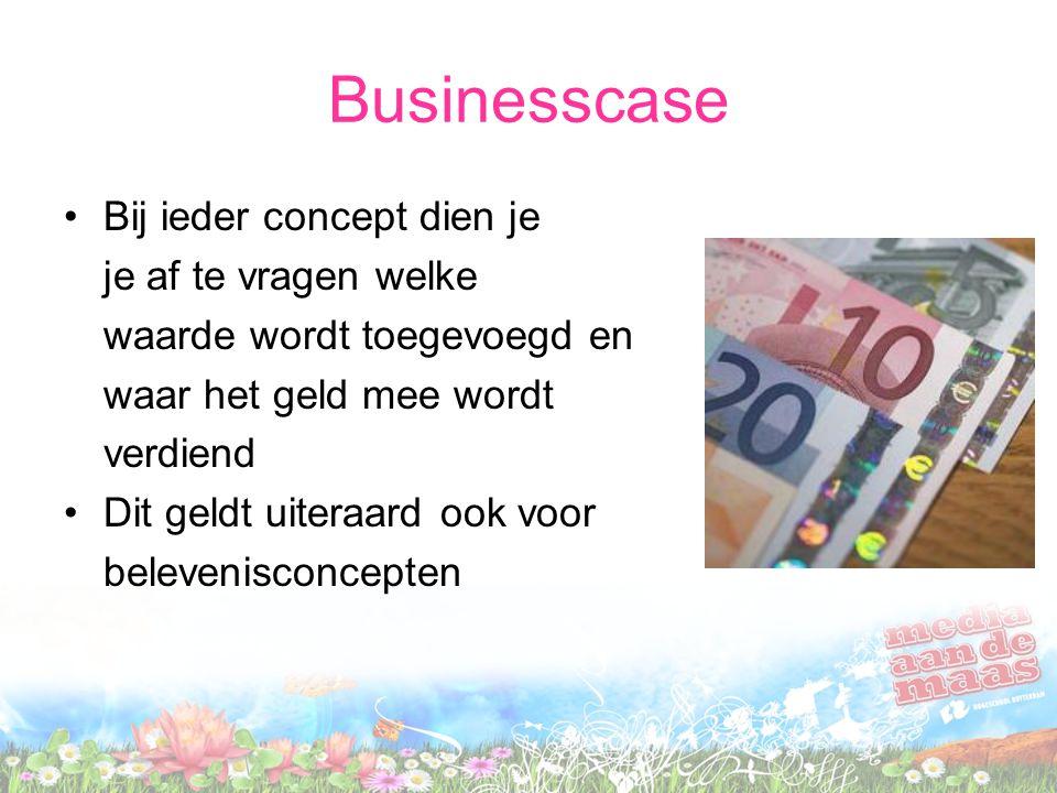 Businesscase Bij ieder concept dien je je af te vragen welke waarde wordt toegevoegd en waar het geld mee wordt verdiend Dit geldt uiteraard ook voor belevenisconcepten