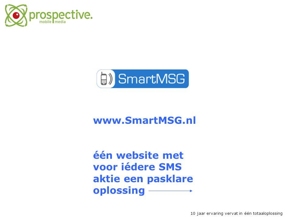 www.SmartMSG.nl één website met voor iédere SMS aktie een pasklare oplossing 10 jaar ervaring vervat in één totaaloplossing