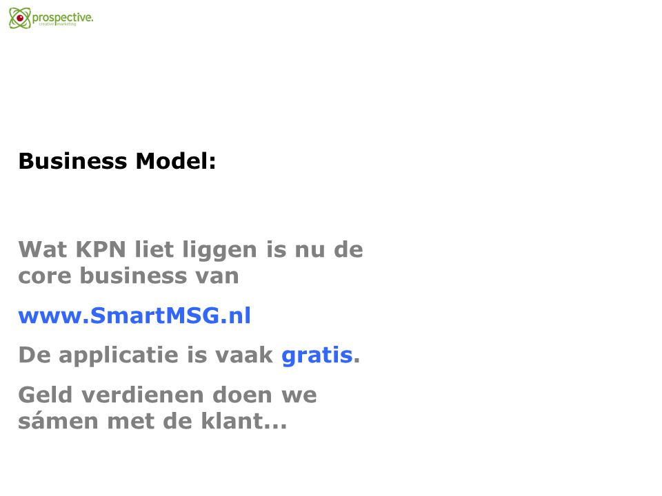 Business Model: Wat KPN liet liggen is nu de core business van www.SmartMSG.nl De applicatie is vaak gratis.