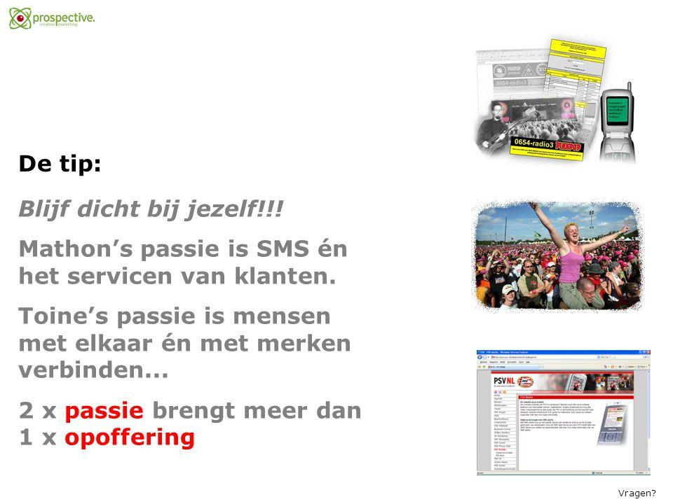 De tip: Blijf dicht bij jezelf!!.Mathon's passie is SMS én het servicen van klanten.