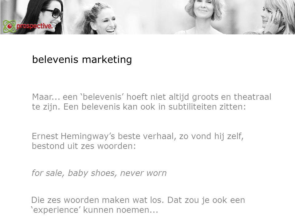 belevenis marketing Maar... een 'belevenis' hoeft niet altijd groots en theatraal te zijn.