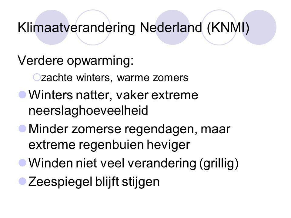 Klimaatverandering Nederland (KNMI) Verdere opwarming:  zachte winters, warme zomers Winters natter, vaker extreme neerslaghoeveelheid Minder zomerse