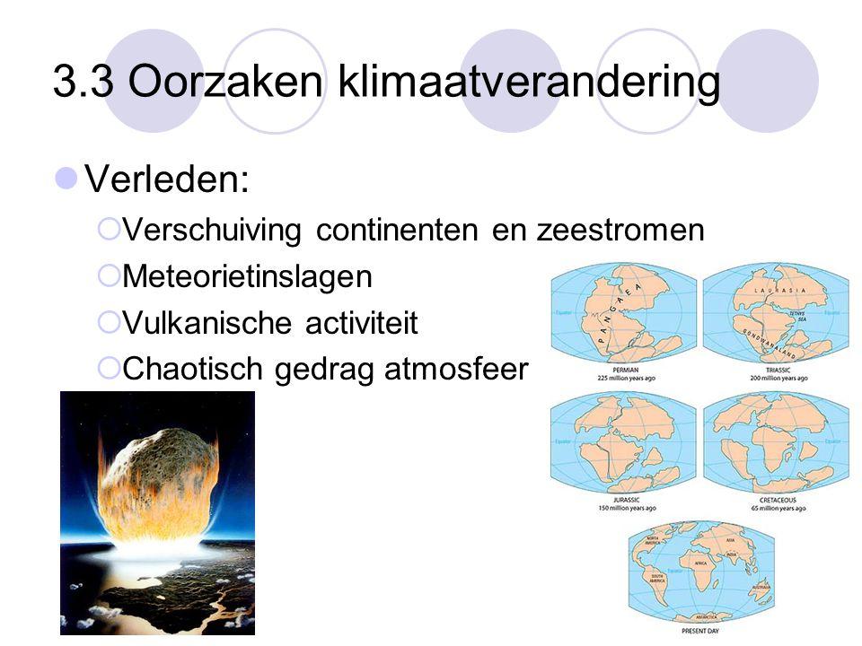 3.3 Oorzaken klimaatverandering Verleden:  Verschuiving continenten en zeestromen  Meteorietinslagen  Vulkanische activiteit  Chaotisch gedrag atm