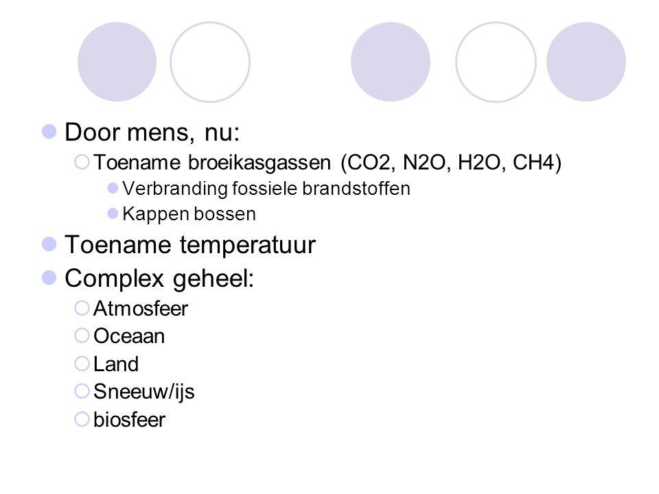 Door mens, nu:  Toename broeikasgassen (CO2, N2O, H2O, CH4) Verbranding fossiele brandstoffen Kappen bossen Toename temperatuur Complex geheel:  Atm