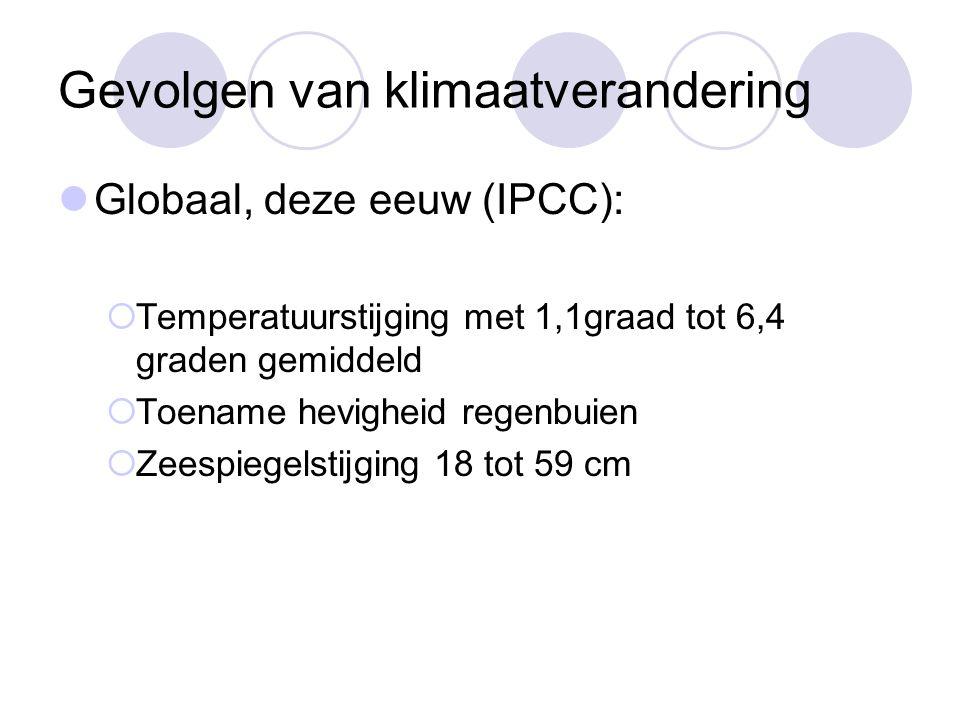 Klimaatverandering Nederland (KNMI) Verdere opwarming:  zachte winters, warme zomers Winters natter, vaker extreme neerslaghoeveelheid Minder zomerse regendagen, maar extreme regenbuien heviger Winden niet veel verandering (grillig) Zeespiegel blijft stijgen