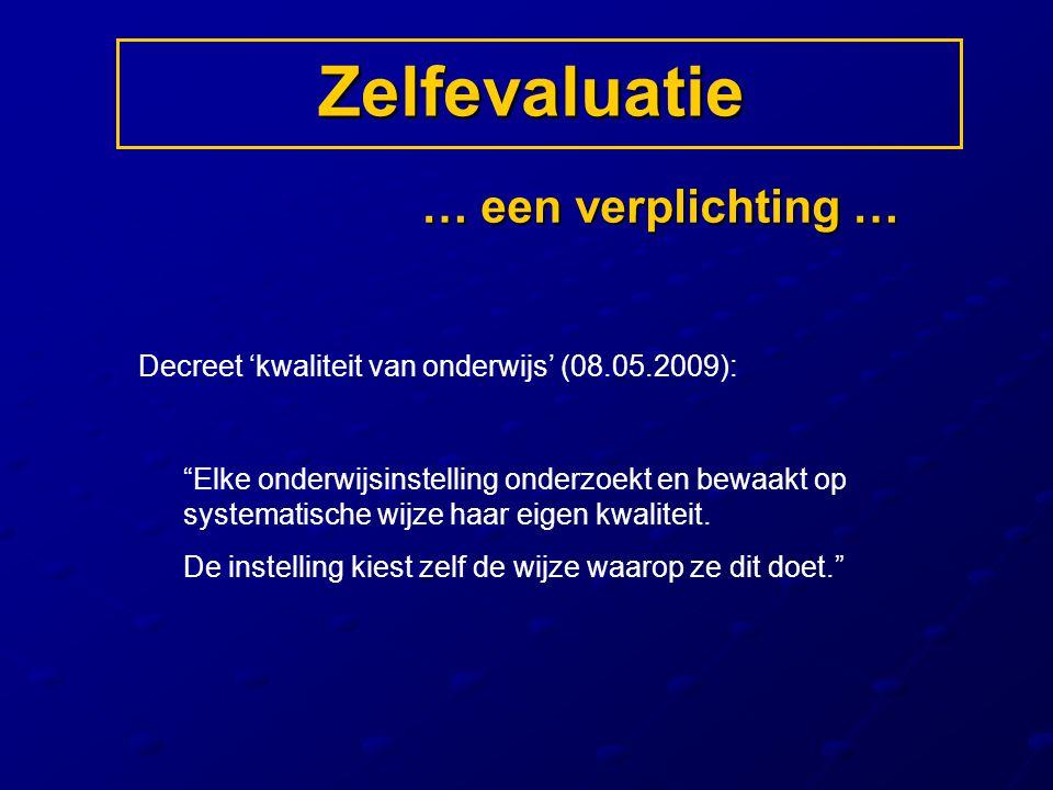 """Zelfevaluatie … een verplichting … Decreet 'kwaliteit van onderwijs' (08.05.2009): """"Elke onderwijsinstelling onderzoekt en bewaakt op systematische wi"""