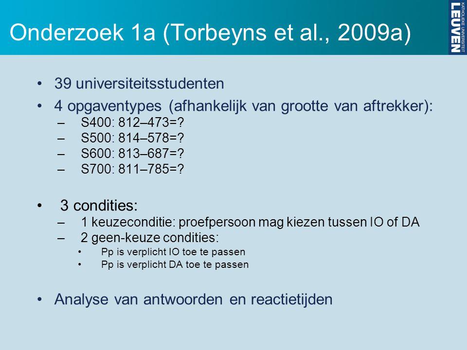 Onderzoek 1a (Torbeyns et al., 2009a) 39 universiteitsstudenten 4 opgaventypes (afhankelijk van grootte van aftrekker): –S400: 812–473=? –S500: 814–57