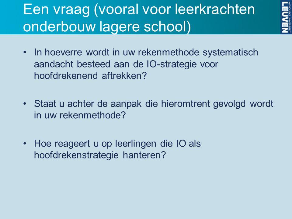 Een vraag (vooral voor leerkrachten onderbouw lagere school) In hoeverre wordt in uw rekenmethode systematisch aandacht besteed aan de IO-strategie vo