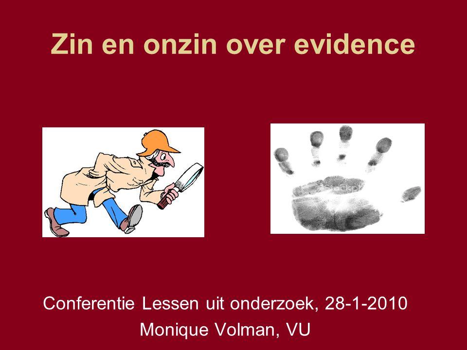 Zin en onzin over evidence Conferentie Lessen uit onderzoek, 28-1-2010 Monique Volman, VU
