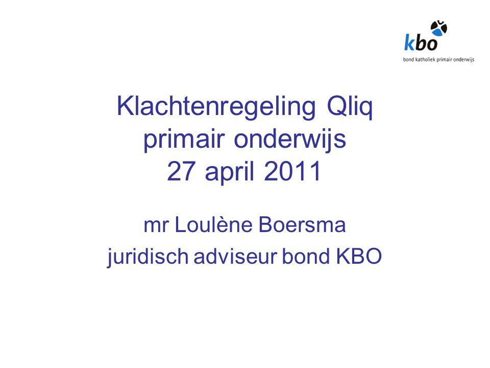 Klachtenregeling Qliq primair onderwijs 27 april 2011 mr Loulène Boersma juridisch adviseur bond KBO