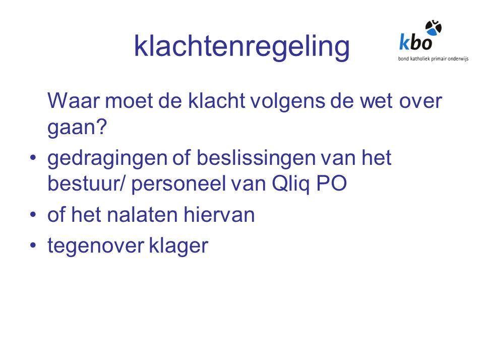 klachtenregeling Waar moet de klacht volgens de wet over gaan? gedragingen of beslissingen van het bestuur/ personeel van Qliq PO of het nalaten hierv