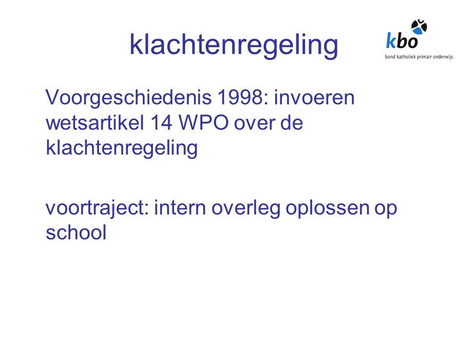 klachtenregeling Voorgeschiedenis 1998: invoeren wetsartikel 14 WPO over de klachtenregeling voortraject: intern overleg oplossen op school
