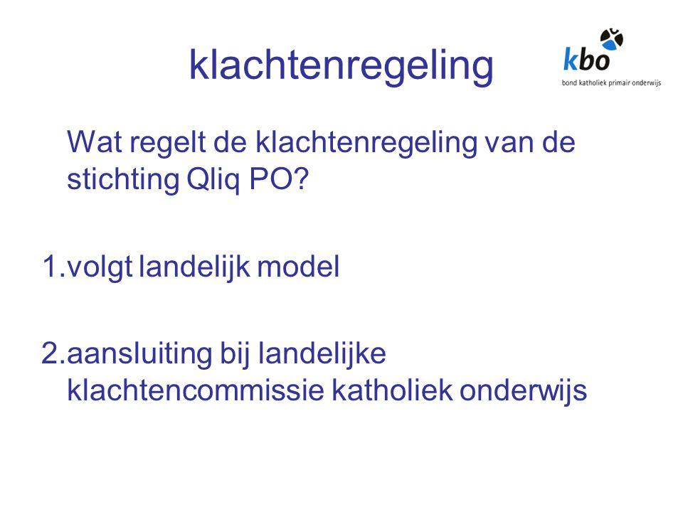 klachtenregeling Wat regelt de klachtenregeling van de stichting Qliq PO? 1.volgt landelijk model 2.aansluiting bij landelijke klachtencommissie katho
