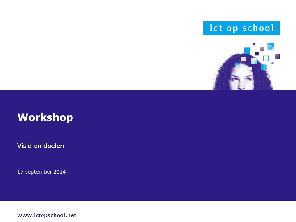 www.ictopschool.net 17 september 2014 Workshop Visie en doelen