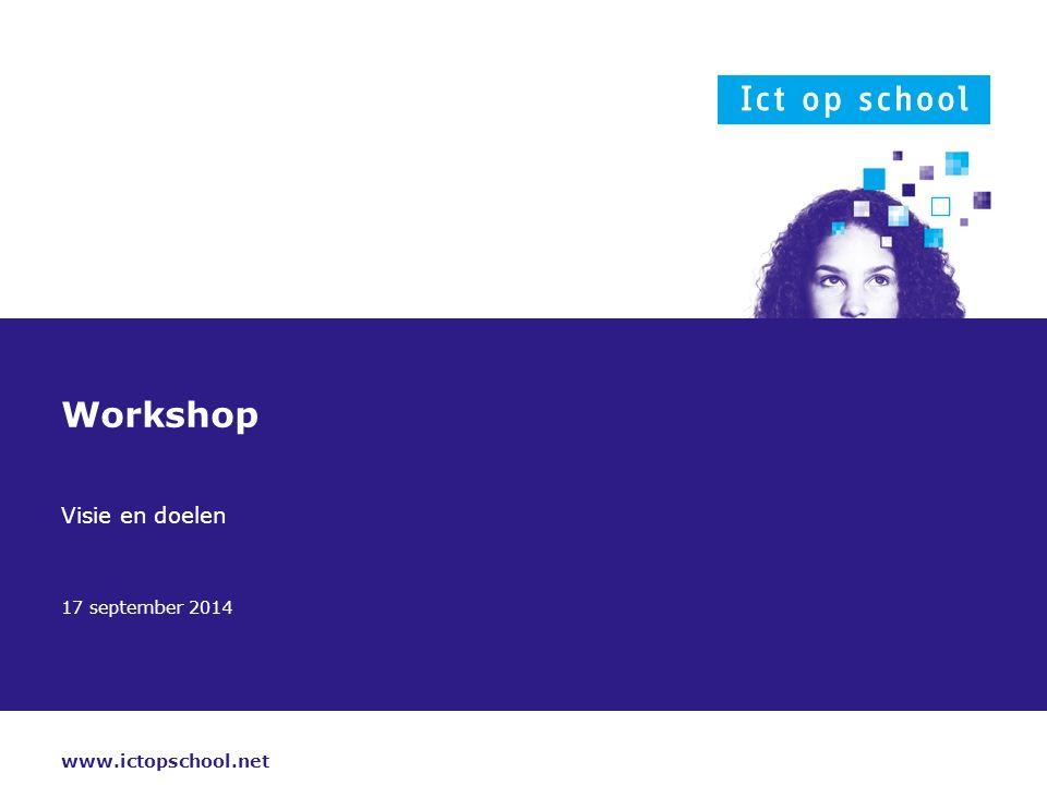 17 september 2014 Doelstelling Scherp formuleren wat we als school willen bereiken met ict in het onderwijs.