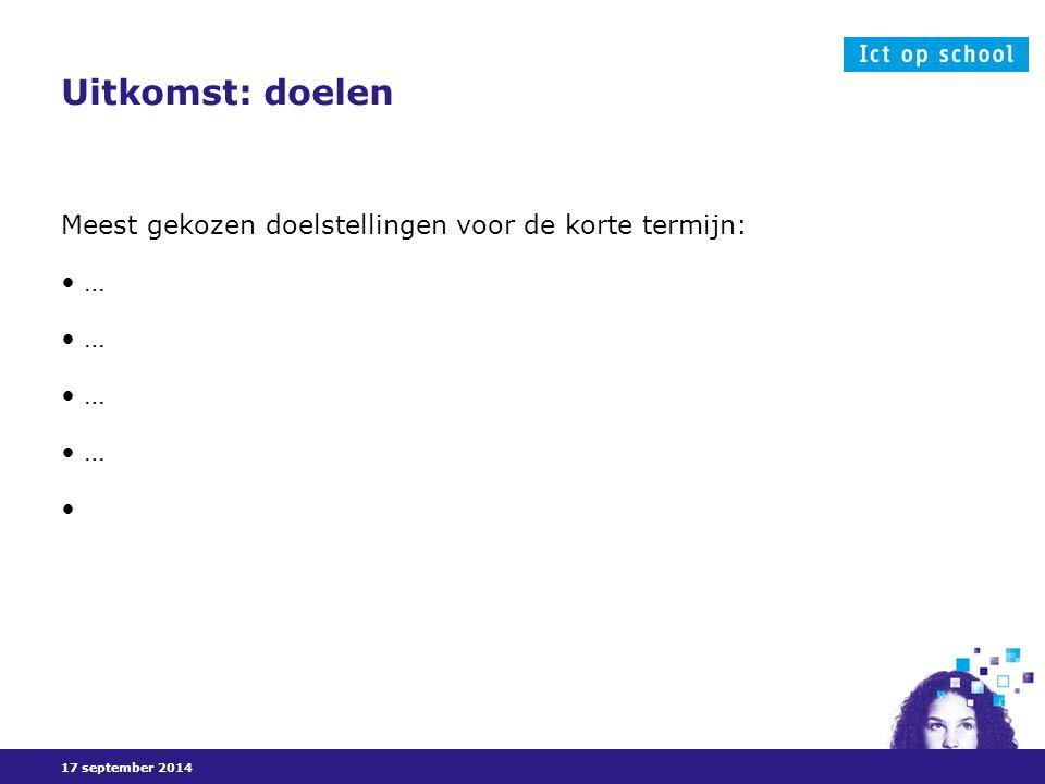 17 september 2014 Uitkomst: doelen Meest gekozen doelstellingen voor de korte termijn: …