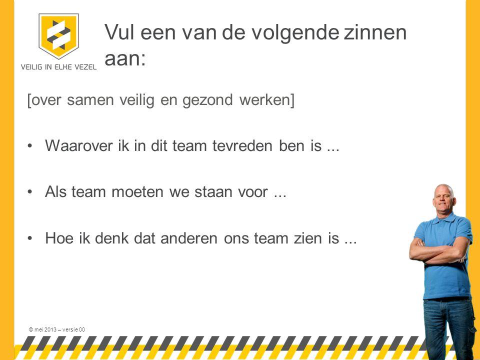 © mei 2013 – versie 00 Vul een van de volgende zinnen aan: [over samen veilig en gezond werken] Waarover ik in dit team tevreden ben is...