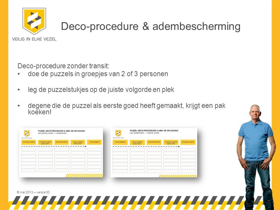 © mei 2013 – versie 00 Deco-procedure & adembescherming Deco-procedure zonder transit: doe de puzzels in groepjes van 2 of 3 personen leg de puzzelstukjes op de juiste volgorde en plek degene die de puzzel als eerste goed heeft gemaakt, krijgt een pak koeken!