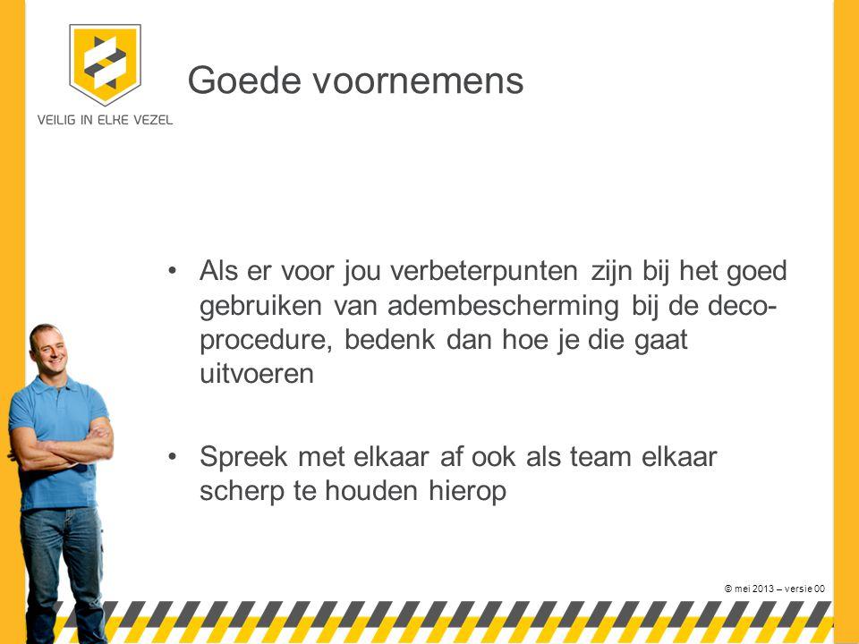 © mei 2013 – versie 00 Goede voornemens Als er voor jou verbeterpunten zijn bij het goed gebruiken van adembescherming bij de deco- procedure, bedenk