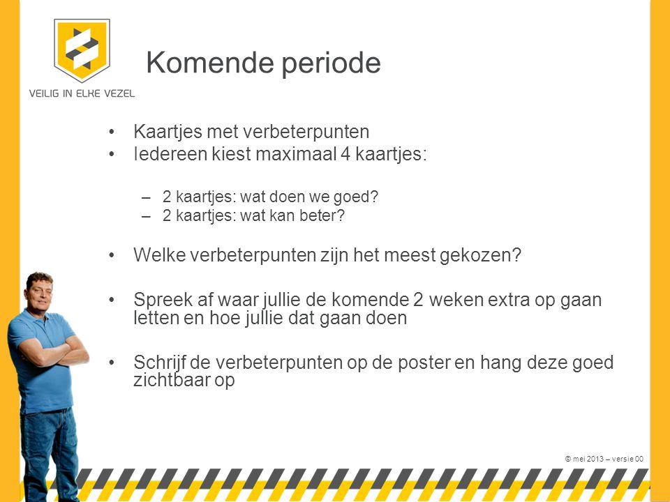 © mei 2013 – versie 00 Komende periode Kaartjes met verbeterpunten Iedereen kiest maximaal 4 kaartjes: –2 kaartjes: wat doen we goed.