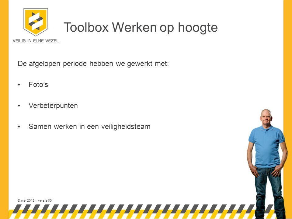 © mei 2013 – versie 00 Toolbox Werken op hoogte De afgelopen periode hebben we gewerkt met: Foto's Verbeterpunten Samen werken in een veiligheidsteam