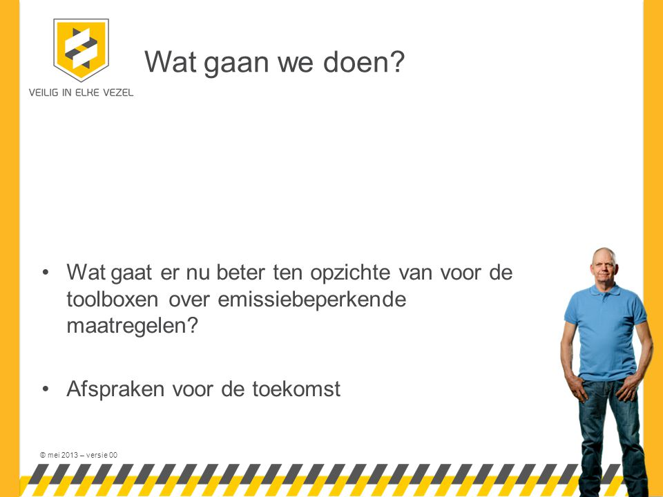 © mei 2013 – versie 00 Toolbox Emissiebeperkende maatregelen De afgelopen periode hebben we gewerkt met: Afspraak met jezelf Stellingen en argumenten voor emissiebeperkende maatregelen Aanvulzinnen over ons team