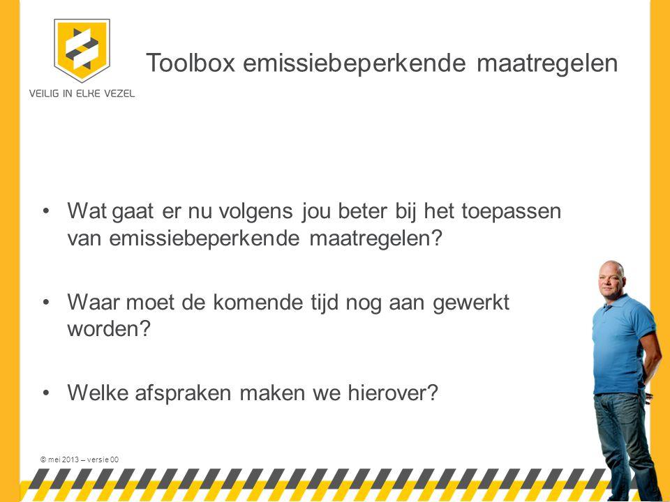 © mei 2013 – versie 00 Toolbox emissiebeperkende maatregelen Wat gaat er nu volgens jou beter bij het toepassen van emissiebeperkende maatregelen.