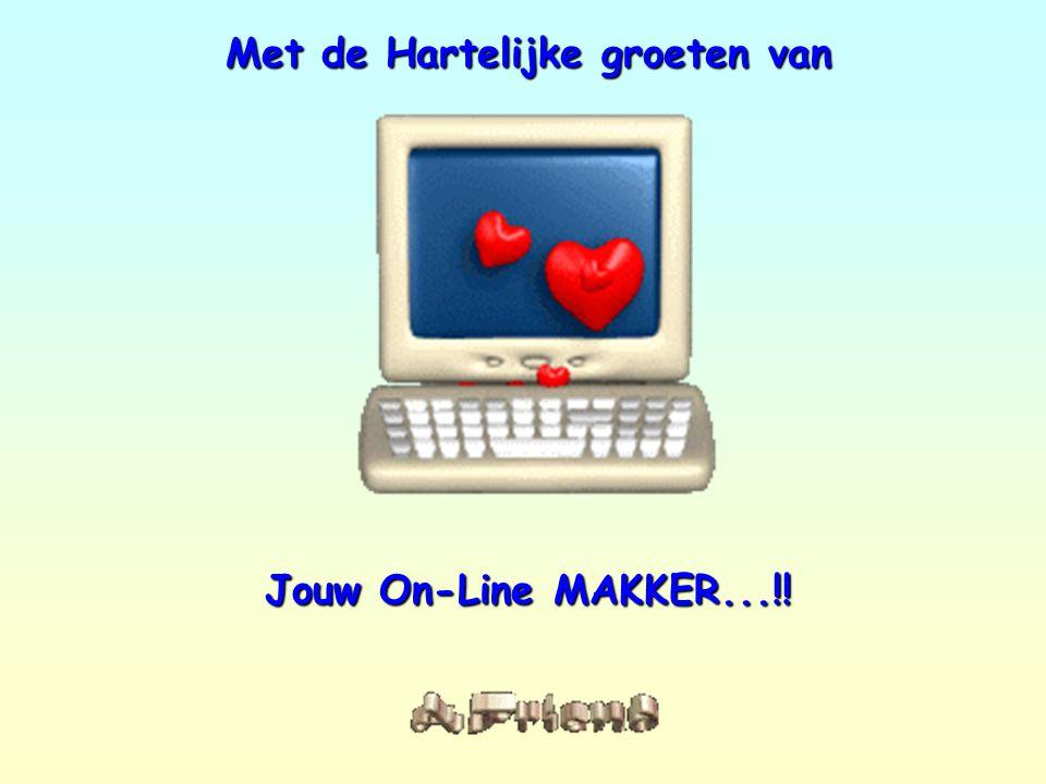 Met de Hartelijke groeten van Jouw On-Line MAKKER...!!