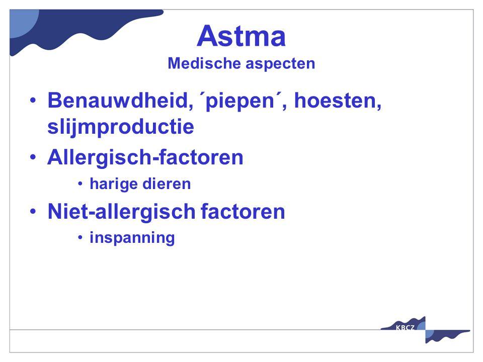 Astma Medische aspecten Benauwdheid, ´piepen´, hoesten, slijmproductie Allergisch-factoren harige dieren Niet-allergisch factoren inspanning