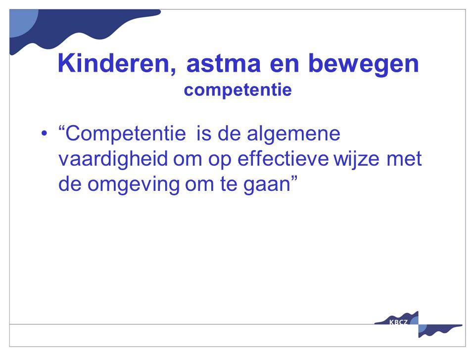 Competentie is de algemene vaardigheid om op effectieve wijze met de omgeving om te gaan Kinderen, astma en bewegen competentie