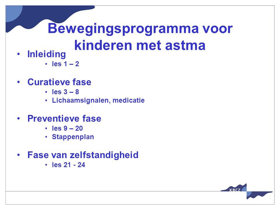Inleiding les 1 – 2 Curatieve fase les 3 – 8 Lichaamsignalen, medicatie Preventieve fase les 9 – 20 Stappenplan Fase van zelfstandigheid les 21 - 24 Bewegingsprogramma voor kinderen met astma