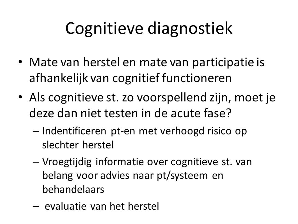 Cognitieve revalidatie geheugen Lichte geheugenst: compensatiestrategieen aanleren: door gebruik van interne en/of externe hulpmiddelen Matige-ernstige geheugenst – Vaardigheden aanleren: Inslijpen, pictogrammen Puur het geheugen trainen niet effectief