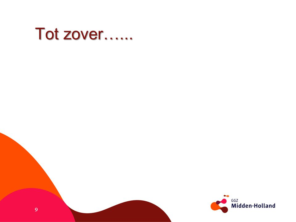 Tot zover…... 9