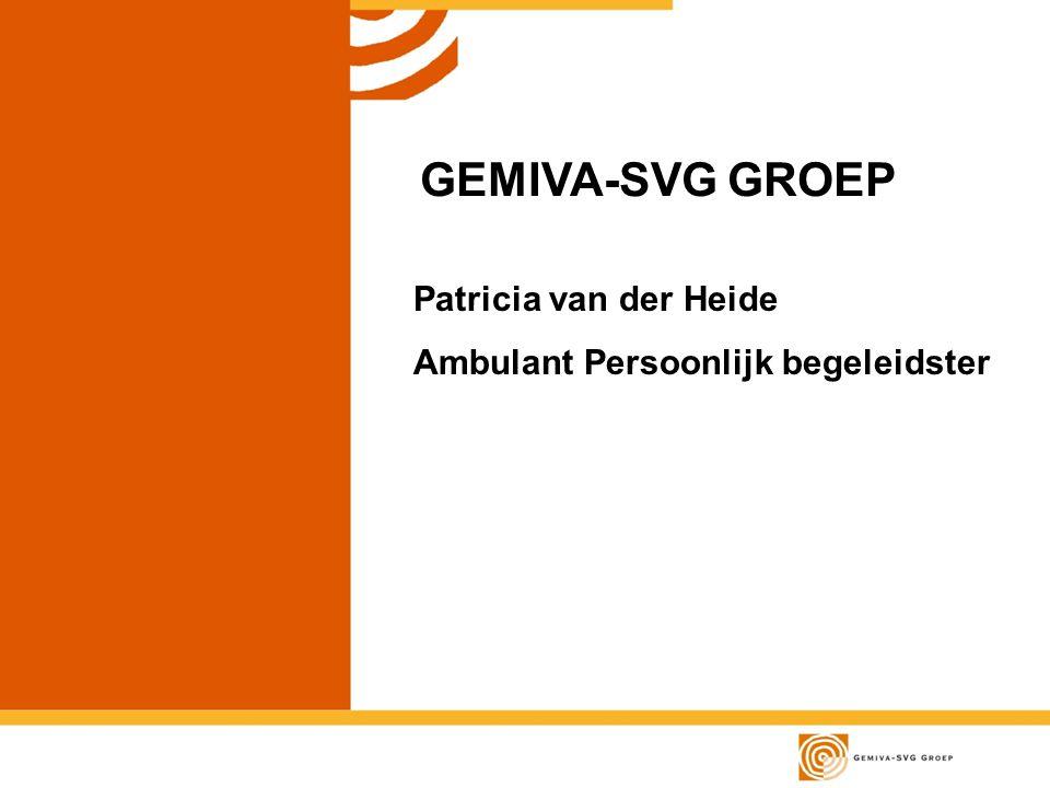 GEMIVA-SVG GROEP Patricia van der Heide Ambulant Persoonlijk begeleidster